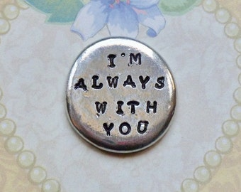 I'm Always With You Pocket Token - Hand Stamped Personalized Pewter Pocket Stone - Love Token - Pewter Pocket Pebble Keepsake
