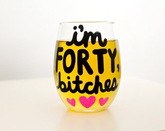 i'm 40 bitches, 40th birthday gifts for women, 40th birthday gift, forty and fabulous, 40th birthday wine glass, forty af, 40 af, mature