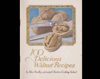 100 Delicious Walnut Recipes by Alice Bradley-Illustrated Advertising Recipe Book-Published by California Walnut Growers Association c. 1919