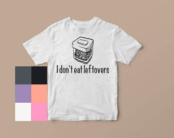 I Don't Eat Leftovers Tee
