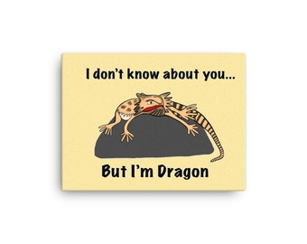 I don't know about you, but I'm Dragon - Canvas print
