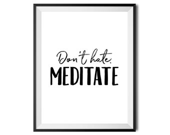 Don't Hate. Meditate. Printable Wall Art Quote Inspirational Yoga Meditation Typography Print, Digital Print Black & White, INSTANT DOWNLOAD