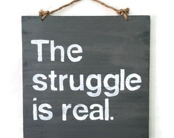 The Struggle is Real Wood Sign / Funny Sign / Office Decor / Coworker Gift / Wall Decor - Gray