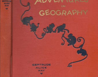 Adventures in Geography by Gertrude Alice Kay, revised edition 1941.