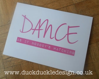 """A5 Greeting card """"Dance as if nobody's watching"""""""
