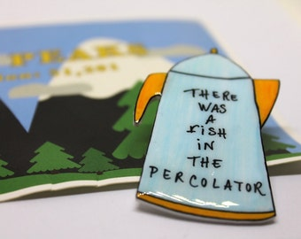 """TWIN PEAKS """"There was a fish in the percolator"""" Shrink Plastic Brooch"""