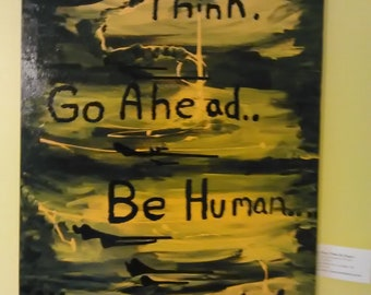 Go Ahead, Think, Be Human