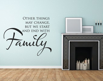 Other Things May Change Us But We Start And End With Family Wall Quote Decal - Vinyl Decal - Family Quotes - FQ80