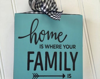 Home Sign - Family Sign - Gift for Mom - Housewarming Gift - Home Decor - Gift for Her - Home Is Where Your Family Is - Wood Sign