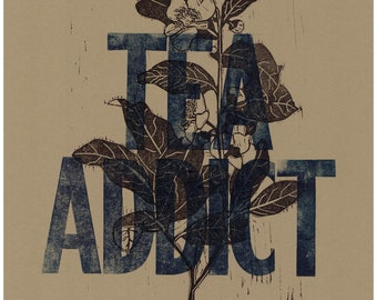 Tea Addict | Handcarved Linocut & Vintage Woodtype Print | Perfect for Every Tea, Caffeine and Plant Lover