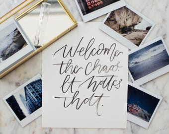 Welcome the Chaos // Hand Lettered, Calligraphy, Inspirational Art Print, Painted Decor - BOLD Collection