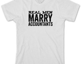 Real Men Marry Accountants Shirt - gift idea, CPA, accounting, finance graduate - ID: 1699