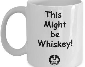 This Might Be Whiskey Mug, This Might Be Whiskey Coffee Mug, Whiskey Lover Mug, Whiskey Lover Coffee Mug