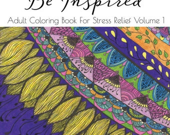 Be Inspired: Volume 1 Adult Coloring Book for Stress Relief