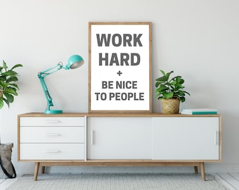 Work Hard + Be Nice to People Printable Poster - DIGITAL DOWNLOAD - Work Hard Be Nice Print - Motivational Poster - Classroom Decor