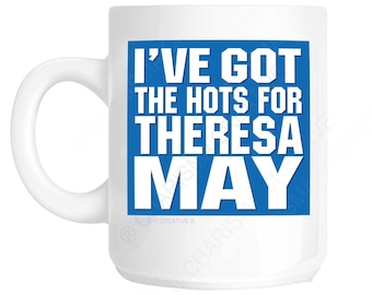 I've Got the Hots for Theresa May Fun Mug CH484