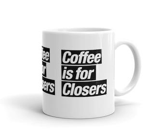 Coffee is for Closers Mug