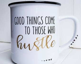 Good things come to those who hustle coffee mug - hustle coffee mug - boss mug - boss lady mug - motivational mug - boss gift - girl boss