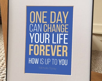 "Inspirational quote print: ""One Day Can Change Your Life Forever. HOW is up to you."" BLUE 5x7 print w/ 8x10 black frame & matte"