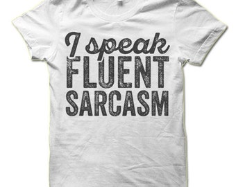 I Speak Fluent Sarcasm T-Shirt. Funny Tee Shirt.