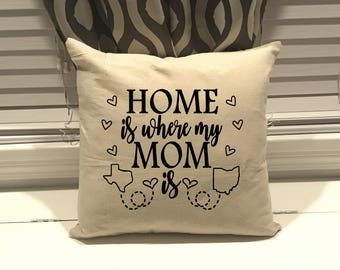 Home is where my mom is pillow case, long distance mom, going away to college gift, missing you gift, long distance gift