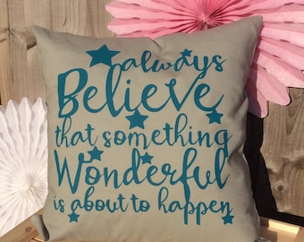 Always Believe That Something Wonderful Is About To Happen Quote Cushion Cover