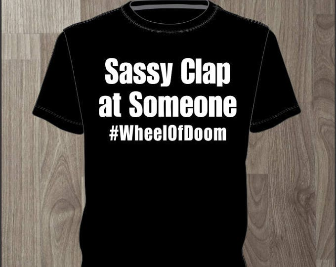 Sassy Clap at Someone (hashtag) Wheel of Doom- Men's T-shirt Impractical Jokers Fan Made Shirt (#66)
