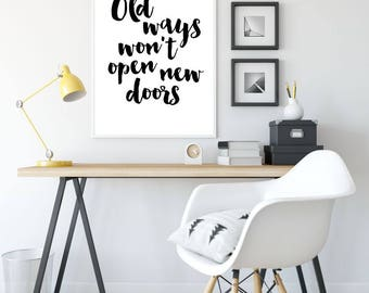 Old Ways Won't Open New Doors Printable Wall Art, Quote Poster, Home Decor, Typography Sign, Inspiration, Motivation Quote, Instant Download