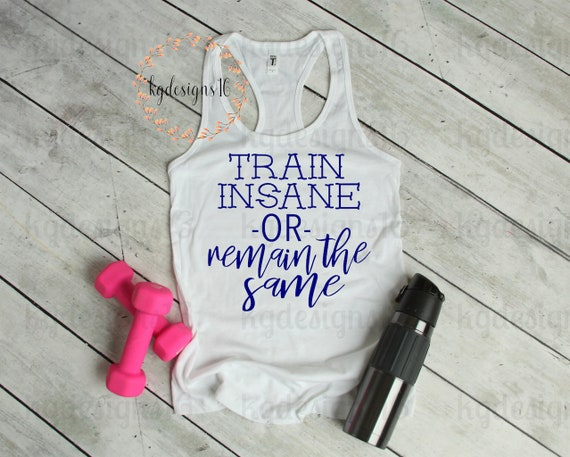 Training Tank Top-Train Insane Or Remain The Same Shirt-Womans Motivational Fitness Tank Top-Workout Tank-Bella Canvas Flowy
