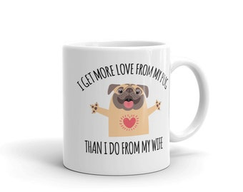 I Get More Love From My Pug Than I Do From My Wife Mug