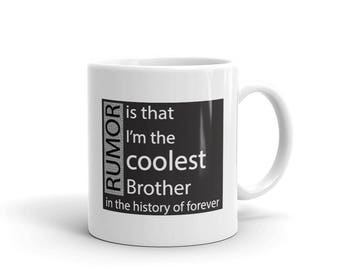 Gift for brother, Rumor Is That I'm The Coolest Brother in the History of Forever, gift for brother mug