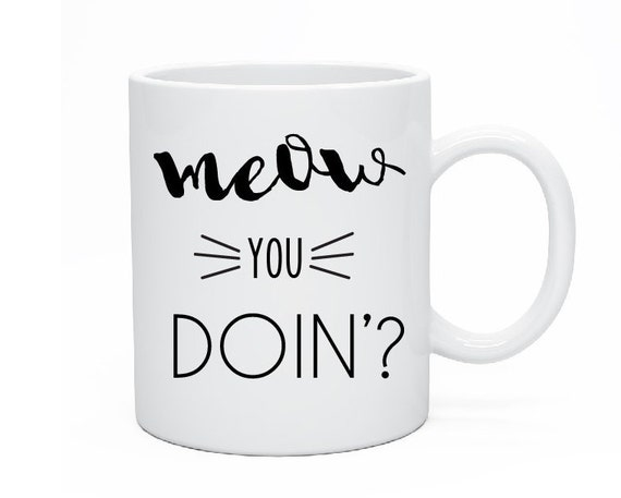 Meow You Doin Mug, Crazy Cat Lady, Cat Lover Present, Cat Mug, Cat Gift, Cat Christmas Gift, Coffee Lover, Animal Mug, Ceramic Mug