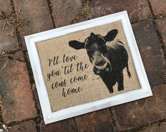 "Burlap ""I'll Love You 'Til the Cows Come Home"" Art Print - Home Decor - Housewarming Gift - Country Western - Rustic House Decor"