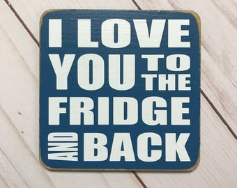 I love you to the fridge and back - kitchen magnet - stocking stuffer special - funny magnet for your loved one - buy 3 get 1 free - decor