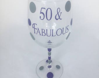 Fifty and Fabulous Wine Glass, 50 and Fabulous Wine Glass, 50th Birthday, 50 and Fabulous, Fifty and Fabulous, 50th, Fabulous, Wine Glass