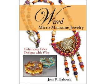 Wired Micro-Macramé Jewelry, Enhancing Fiber Designs with Wire