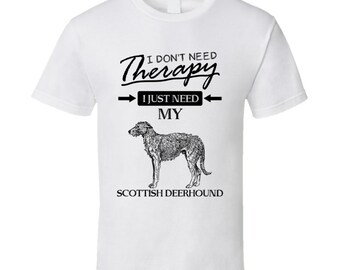 I Don't Need Therapy I Just Need My Scottish Deerhound Dog Lovers T Shirt