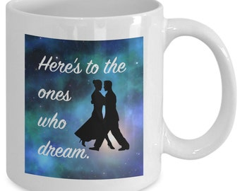 Here's to the ONES WHO DREAM Mug - Movie Musical Fan Gift - 11 oz white coffee tea cup