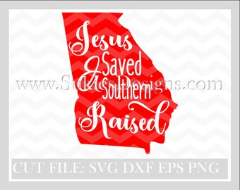 Georgia svg Jesus Saved and Southern Raised SVG File For Cricut and Cameo DXF for Silhouette Studio Cutting File, Girl svg, Jesus svg,