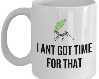 Entomology Mug - Insect Collector Gift - Bug Lover Present - I Ant Got Time For That - Entomologist