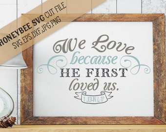 We Love Because He Loved Us First svg eps dxf jpg png cut file for Silhouette and Cricut type craft machines