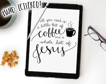 Coffee SVG, All You Need Is A Little Bit of Coffee And A Whole Lot of Jesus Svg Cut File, Hand Lettered, Silhouette, Cricut, Clip Art