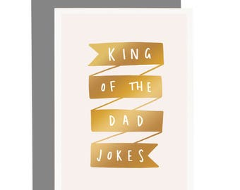 King Of The Dad Jokes Card - Father's Day Card - Dad Jokes Card - Card for Him - Card for Dad - Funny Dad Card - Gold Foil Card - CC244
