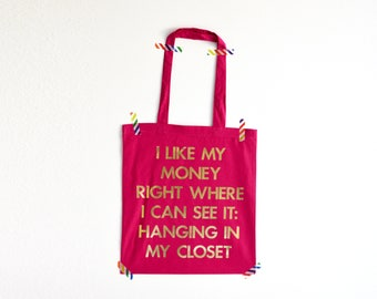 Sex and the city quote bag - Carrie Bradshaw - I like my money right where I can see it: hanging in my closet