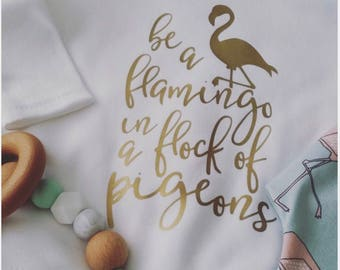 Be a flamingo in a flock of pigeons tee,tots clothing,baby clothing,girls clothing,flamingo clothing,unique clothing,flamingo,baby girl