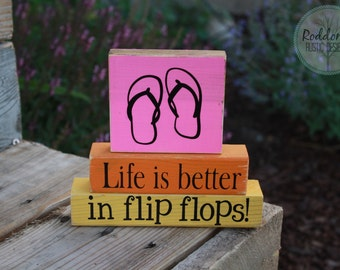 Life is better in flip flops - Stacking Blocks- Spring or Summer Decor
