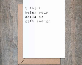 I'm Gift Enough. Funny Mother Birthday Card. Funny Father Birthday Card. Funny Mother's Day Card. Funny Mom Birthday Card. Funny Father Day