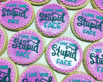 I love your stupid face - valentines cookies