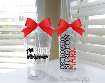 Orthopedic Surgeon tumbler - done in your choice of colors - up to 3