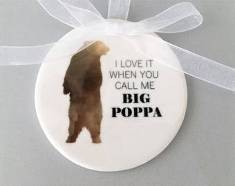 I love it when you call me Big Poppa Ornament, Funny Ornament, Gift for Dad, Dad Ornament, Daddy Ornament, Bear Ornament, Dad Ornaments